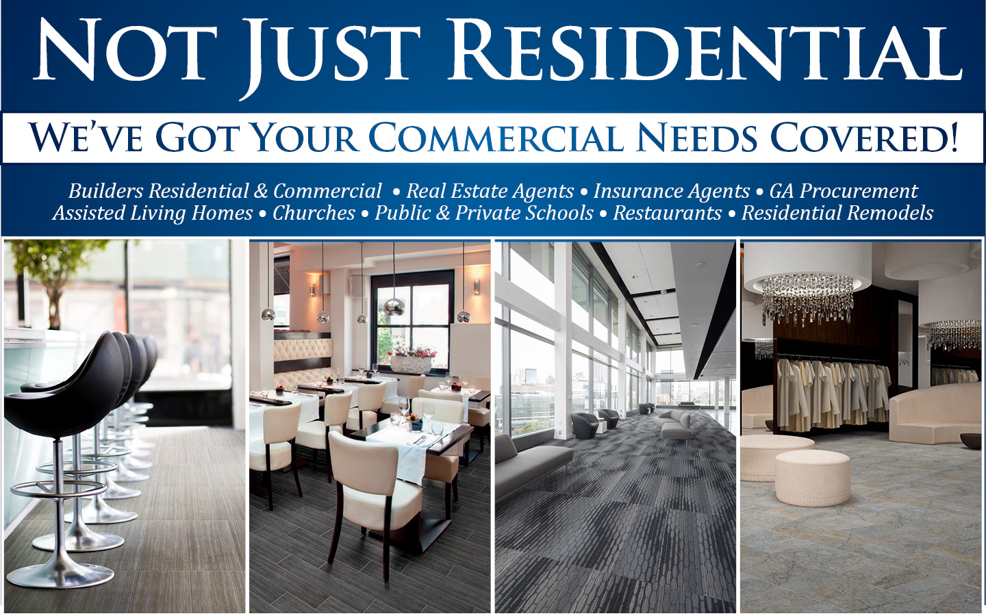Not Just Residential - We've got your commercial needs covered! - Builders Residential & Commercial | Real Estate Agents | Insurance Agents | GA Procurement | Assisted Living Homes | Churches | Public & Private Schools | Restaurants | Residential Remodels